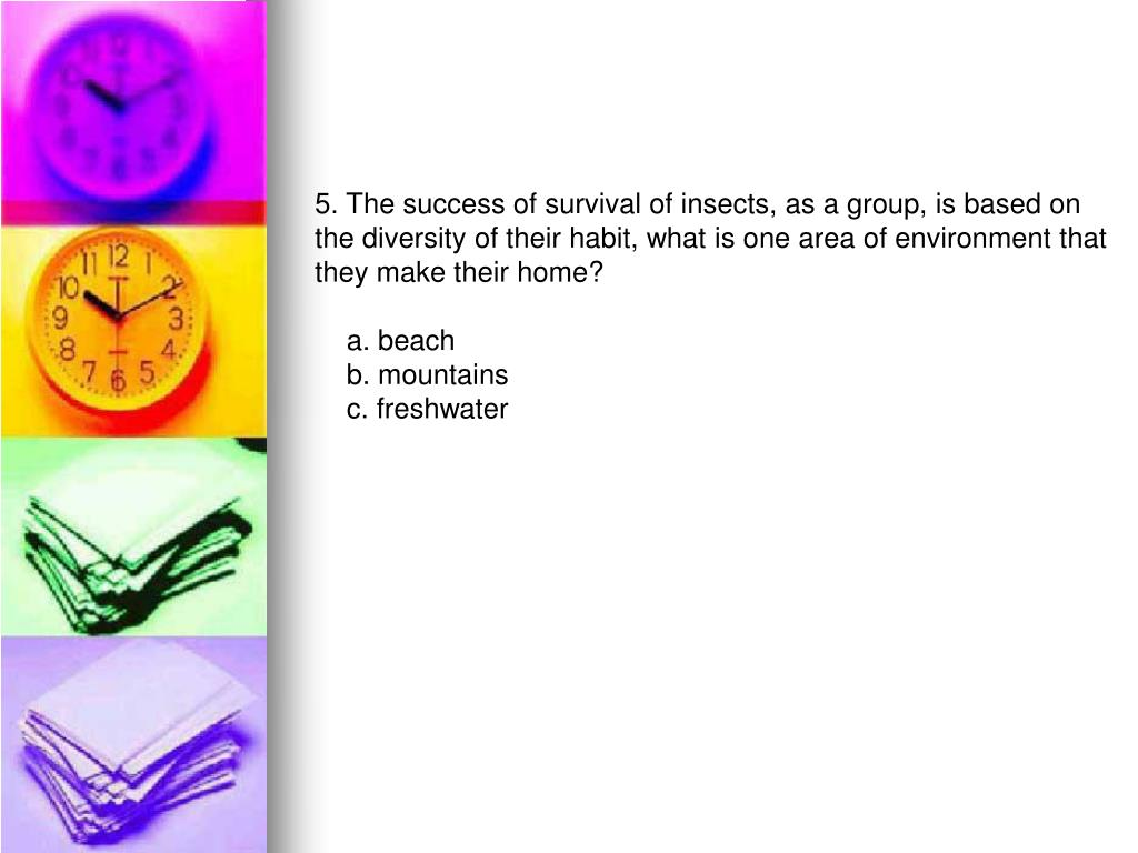 5. The success of survival of insects, as a group,is based on
