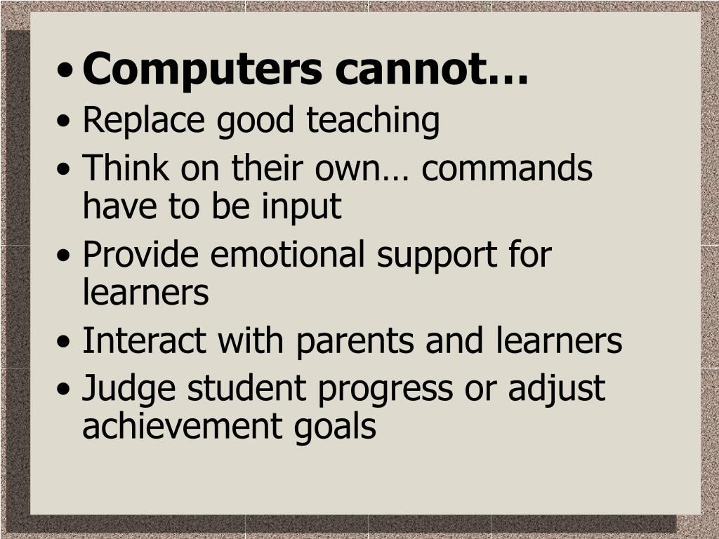 Computers cannot…
