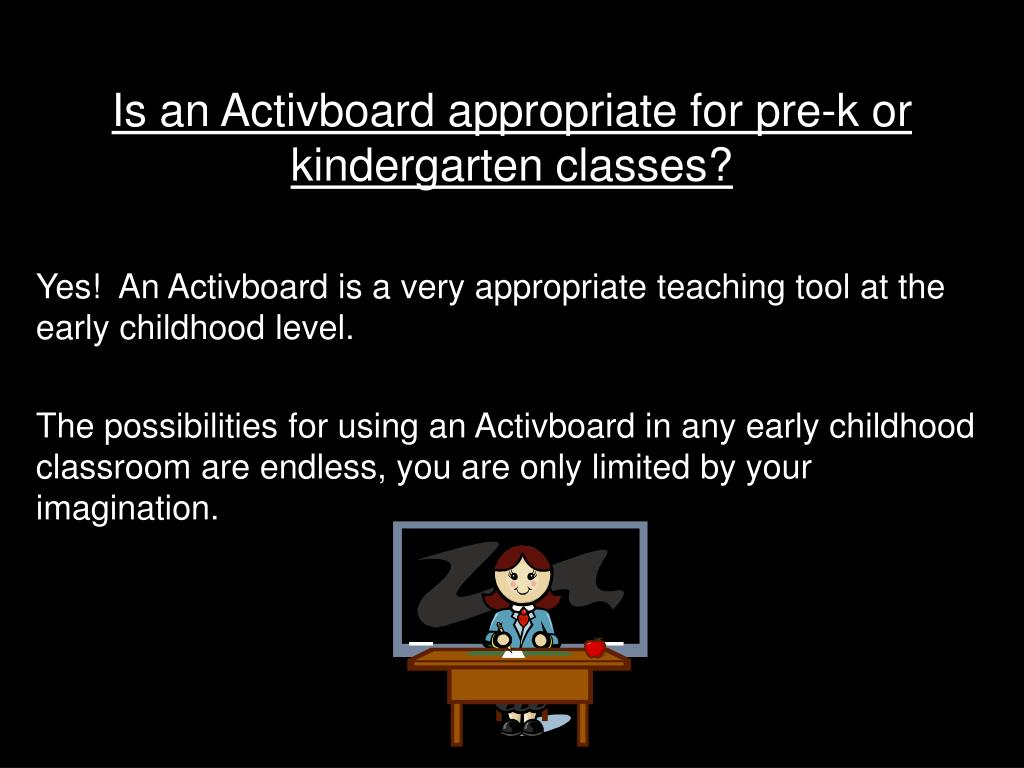 Is an Activboard appropriate for pre-k or kindergarten classes?