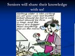 seniors will share their knowledge with us