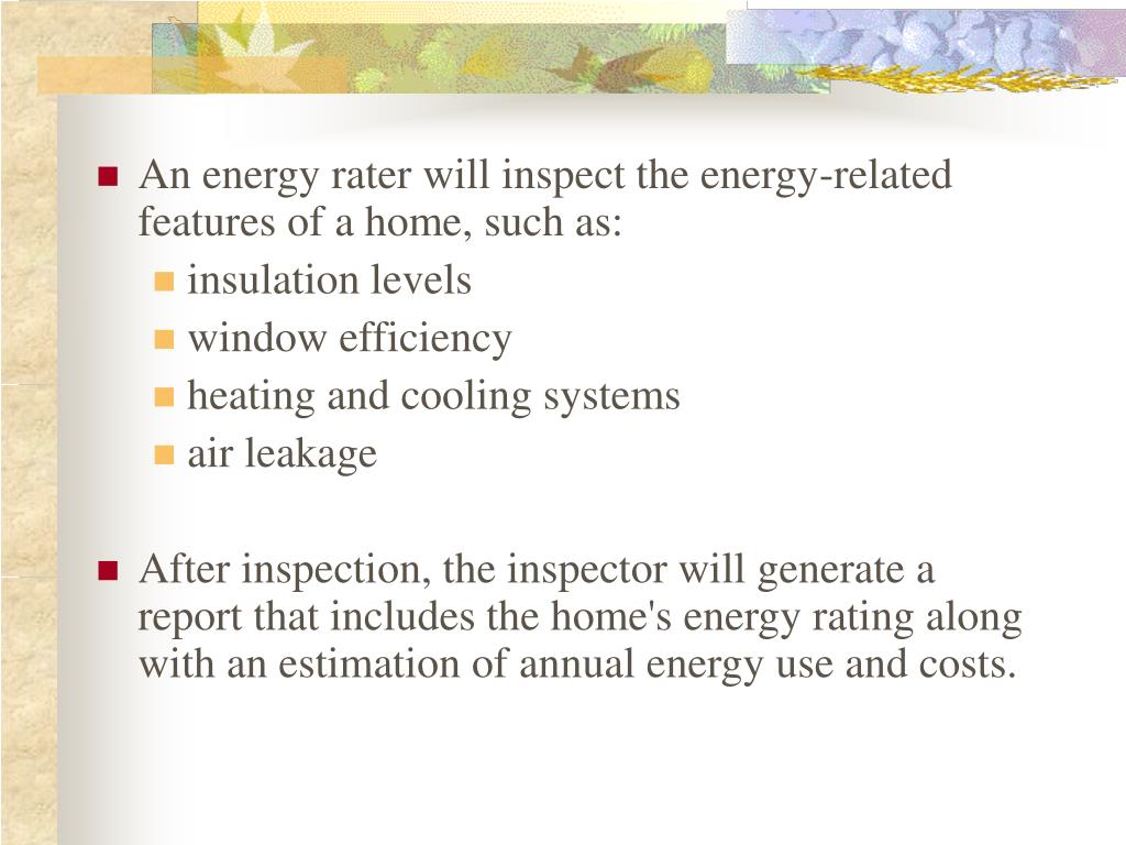 An energy rater will inspect the energy-related features of a home, such as: