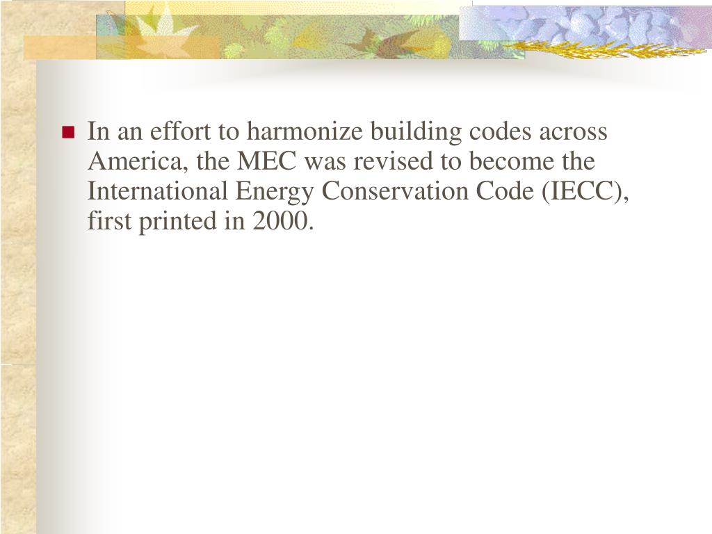 In an effort to harmonize building codes across America, the MEC was revised to become the International Energy Conservation Code (IECC), first printed in 2000.