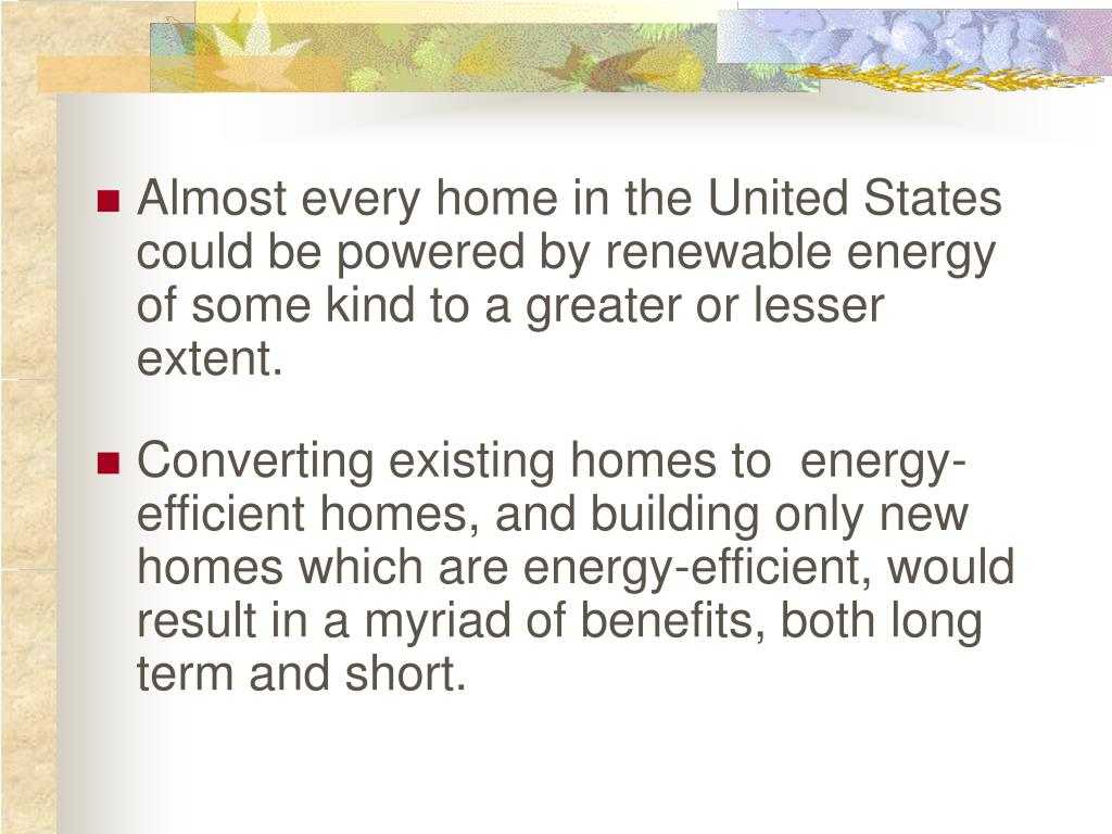 Almost every home in the United States could be powered by renewable energy of some kind to a greater or lesser extent.