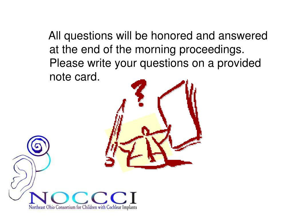 All questions will be honored and answered at the end of the morning proceedings. Please write your questions on a provided note card.