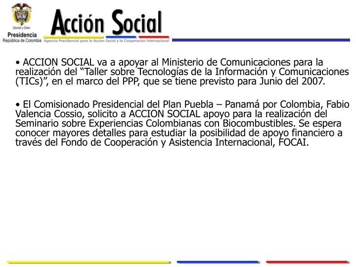 """ACCION SOCIAL va a apoyar al Ministerio de Comunicaciones para la realización del """"Taller sobre Tecnologías de la Información y Comunicaciones (TICs)"""", en el marco del PPP, que se tiene previsto para Junio del 2007."""