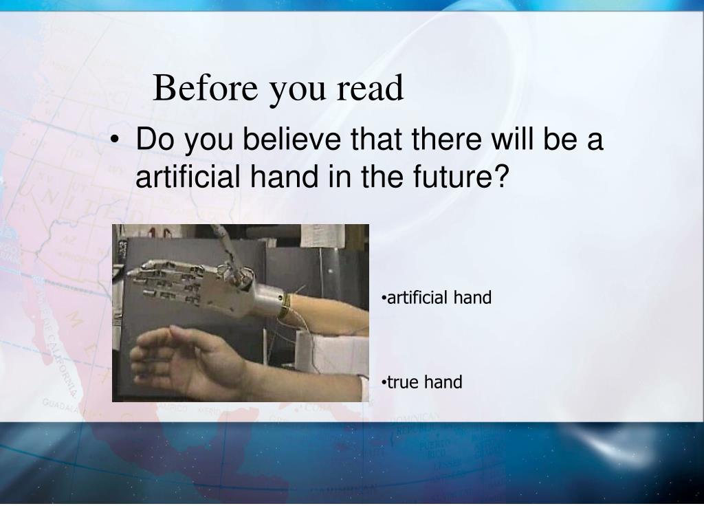 Do you believe that there will be a artificial hand in the future?