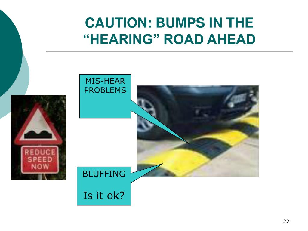 "CAUTION: BUMPS IN THE ""HEARING"" ROAD AHEAD"