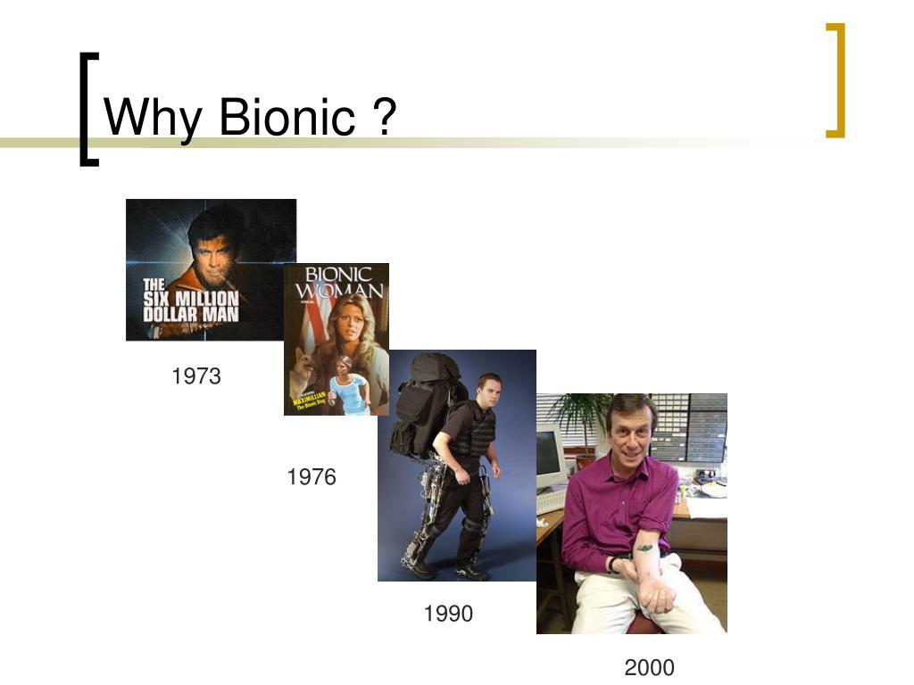 Why Bionic ?