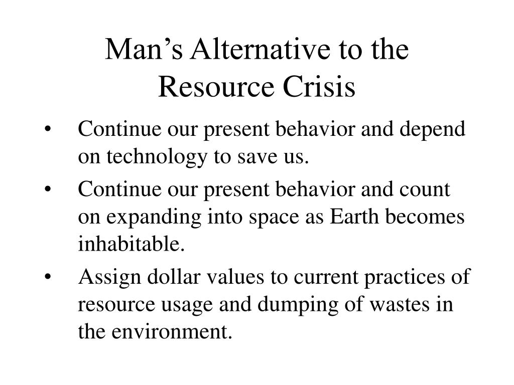 Man's Alternative to the Resource Crisis