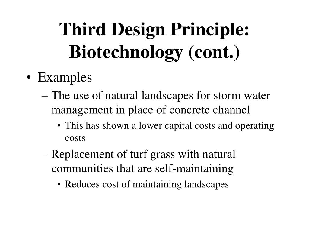 Third Design Principle:  Biotechnology (cont.)