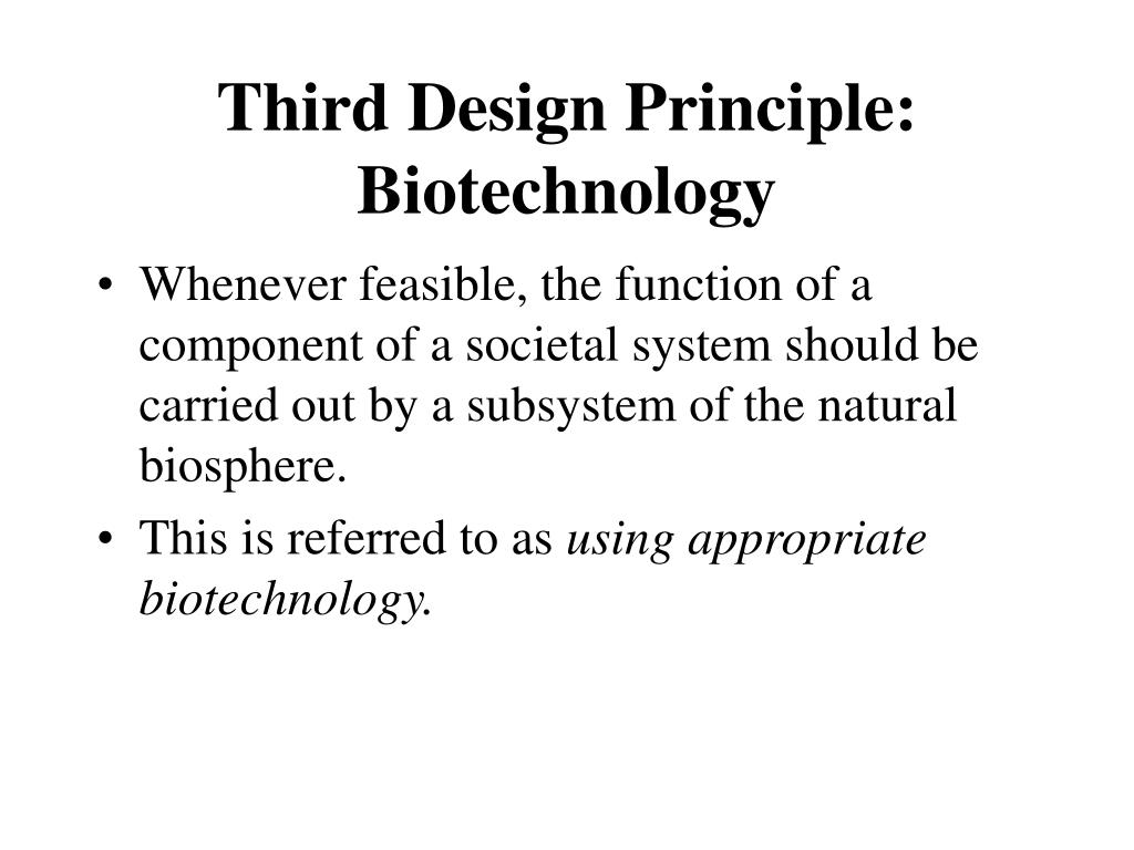 Third Design Principle:  Biotechnology