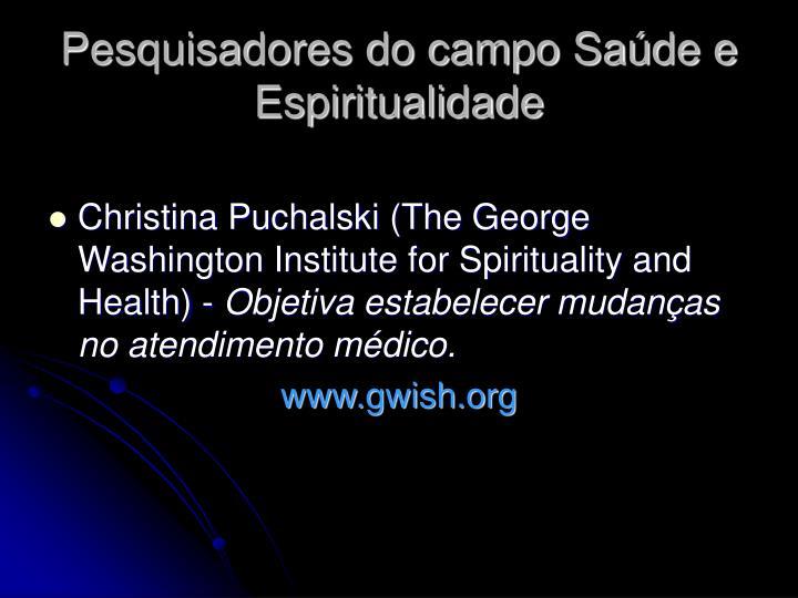 Pesquisadores do campo Saúde e Espiritualidade