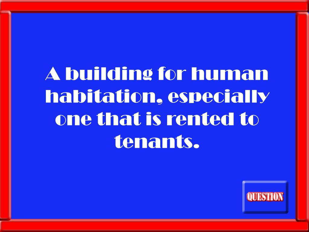 A building for human habitation, especially one that is rented to tenants.