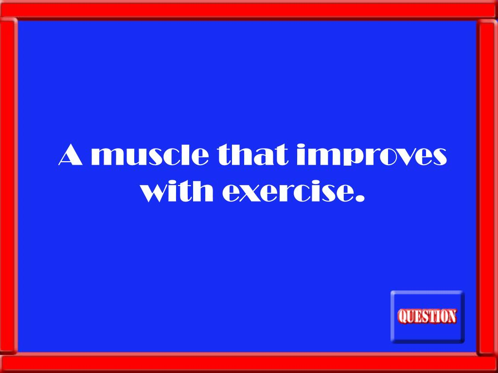 A muscle that improves with exercise.