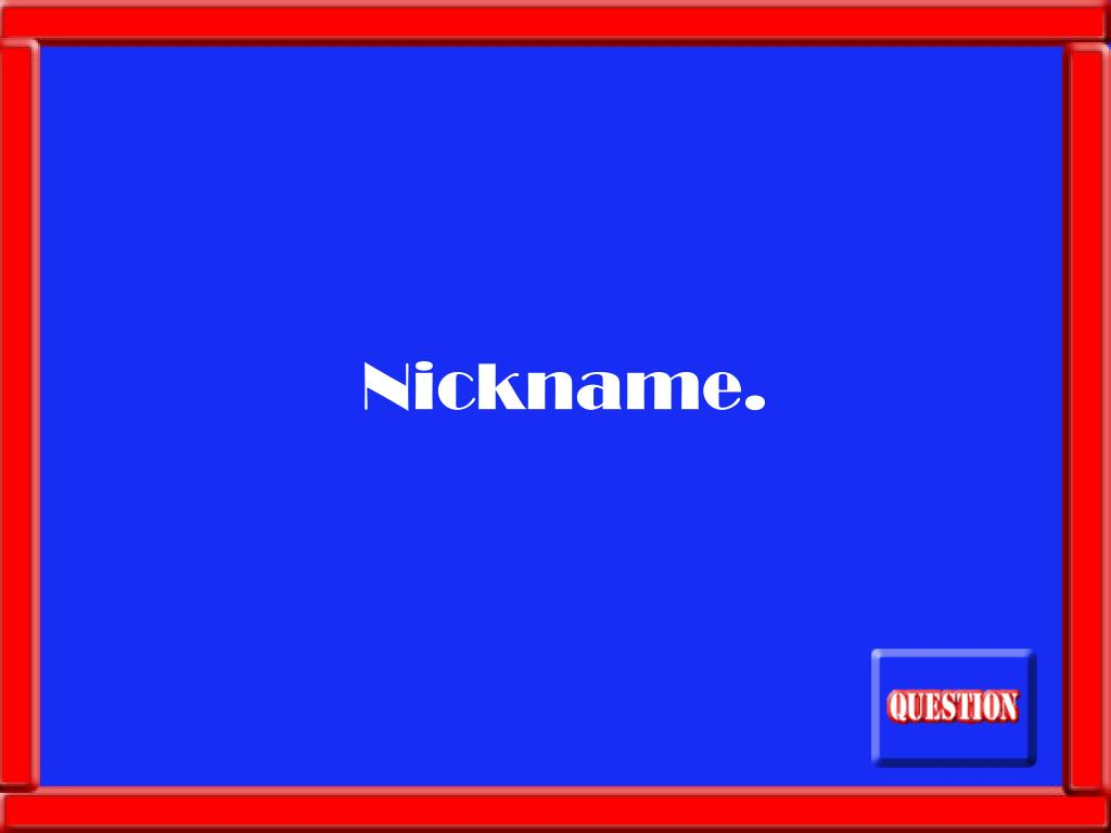 Nickname.