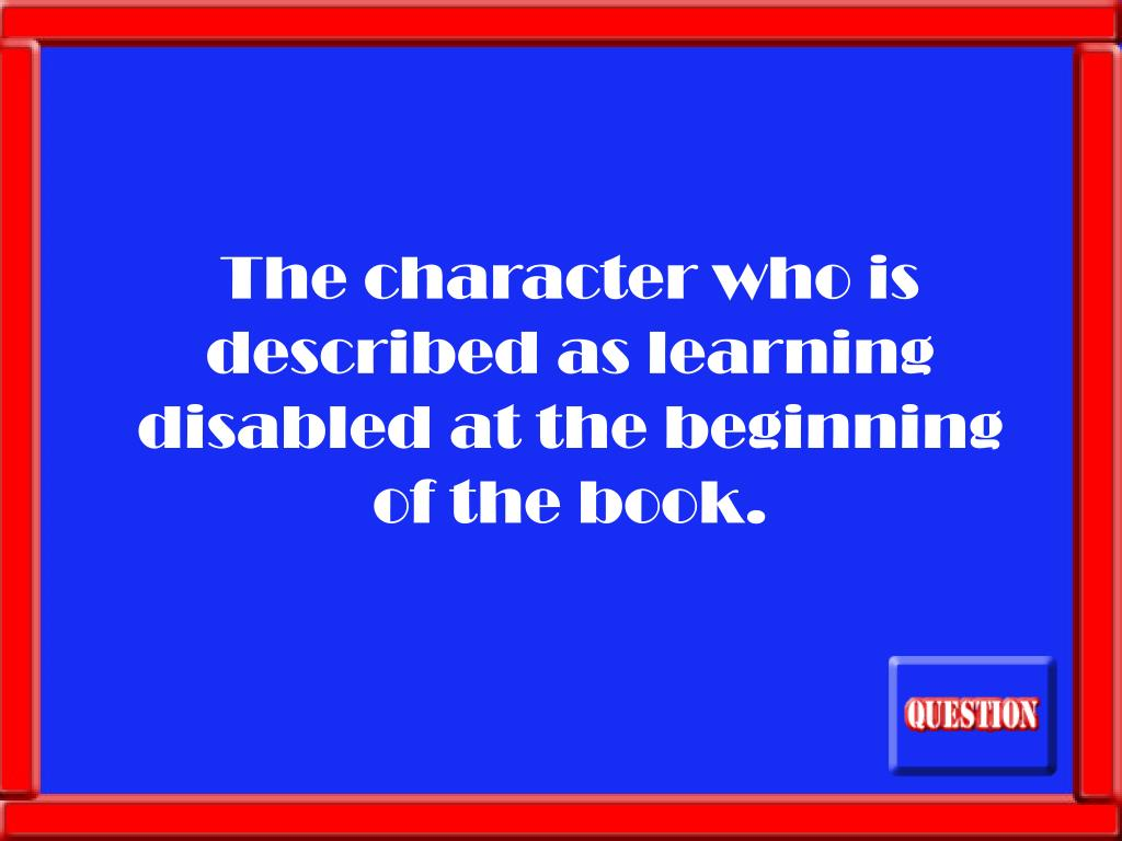 The character who is described as learning disabled at the beginning of the book.