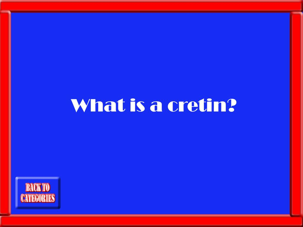 What is a cretin?