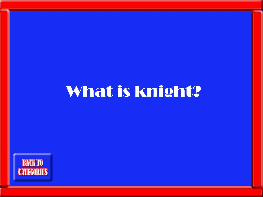 What is knight?