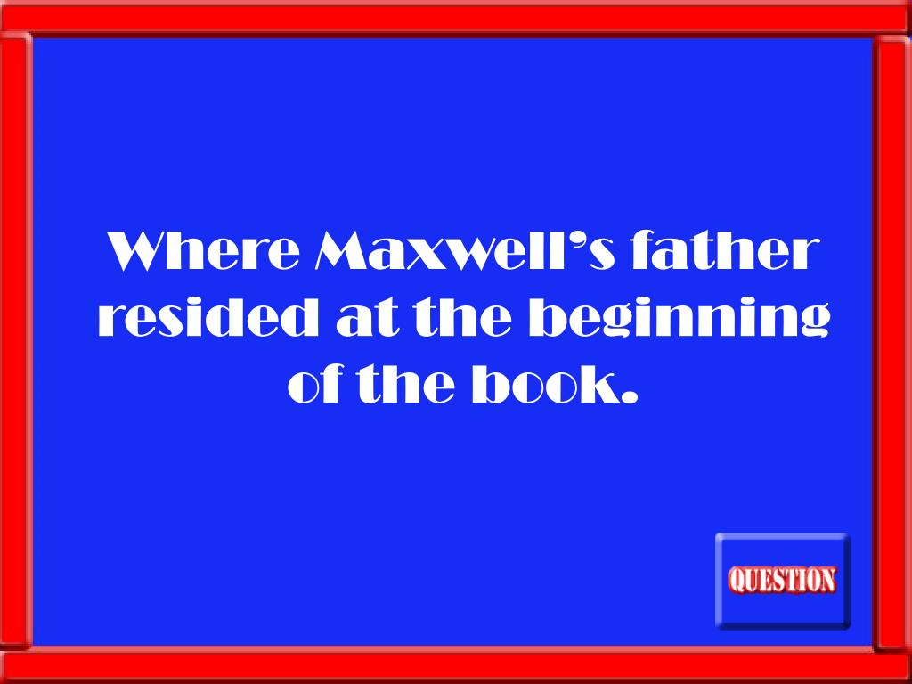 Where Maxwell's father resided at the beginning of the book.