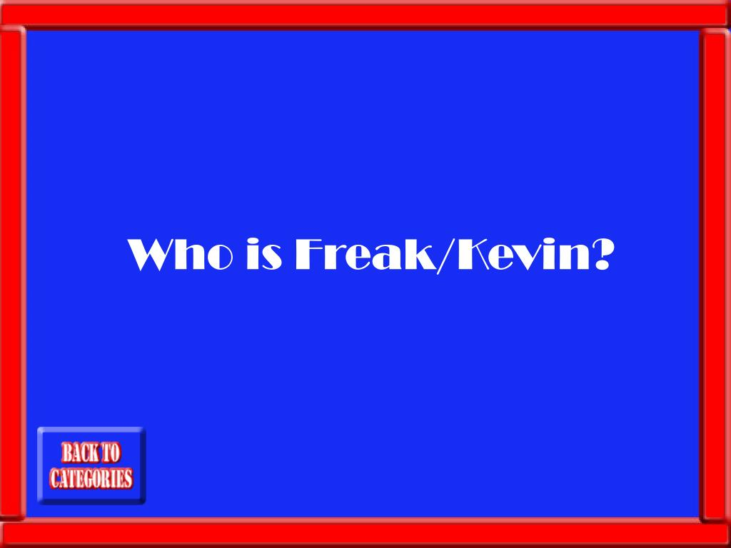 Who is Freak/Kevin?