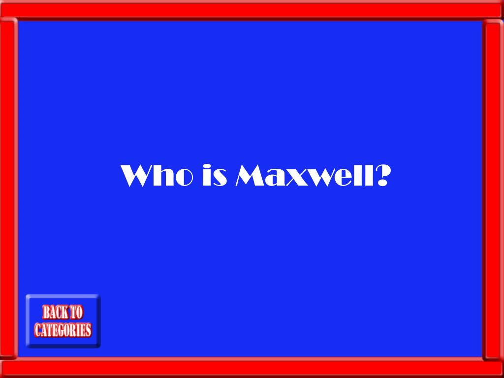 Who is Maxwell?