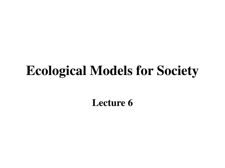 Ecological models for society