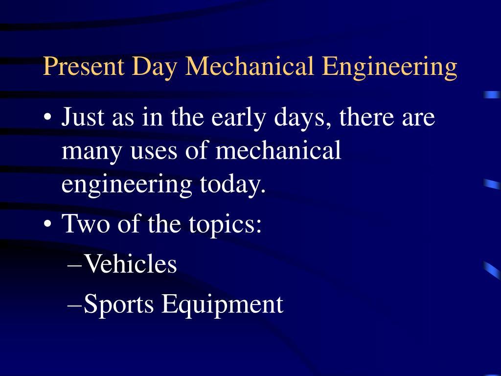 Present Day Mechanical Engineering