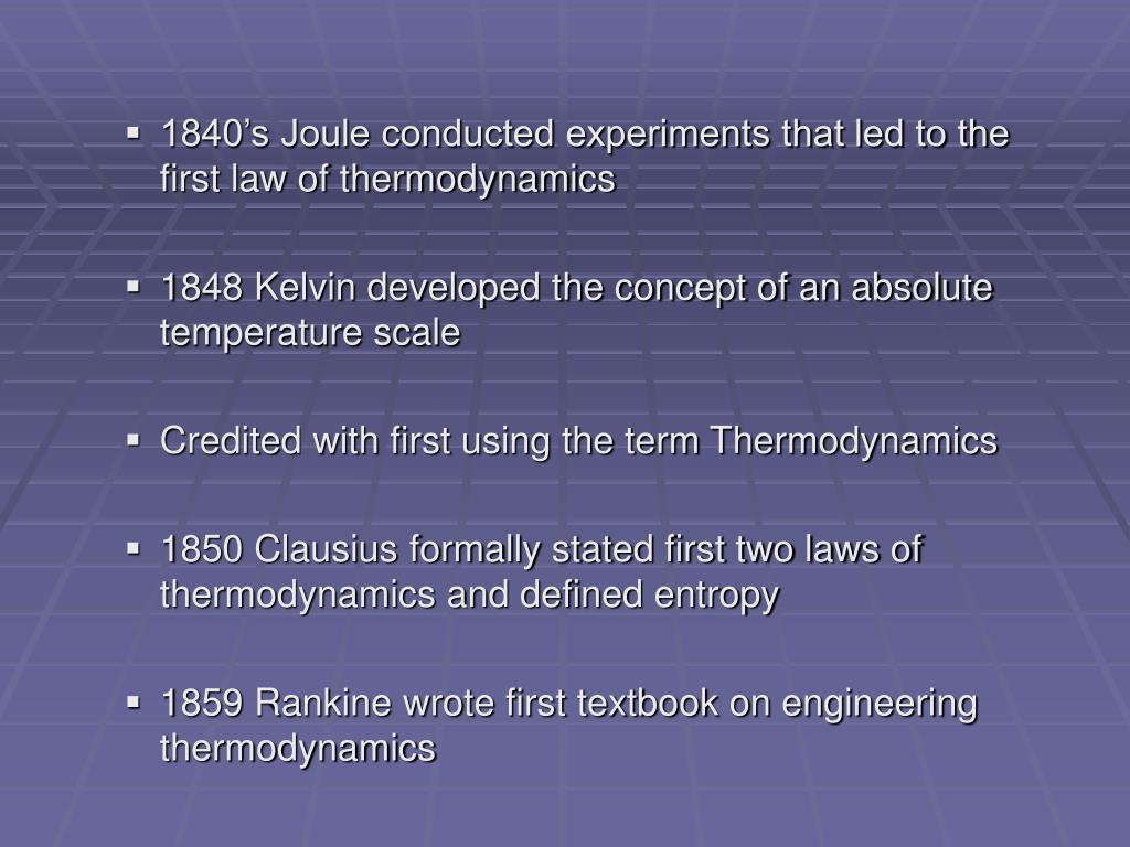 1840's Joule conducted experiments that led to the first law of thermodynamics