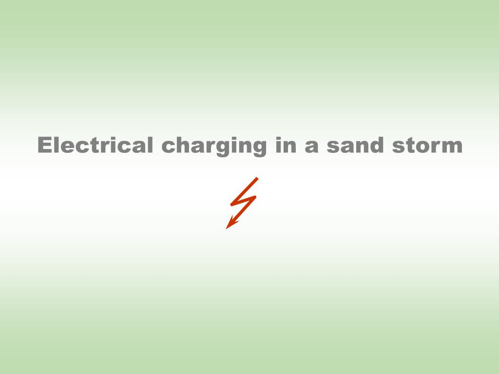 Electrical charging in a sand storm