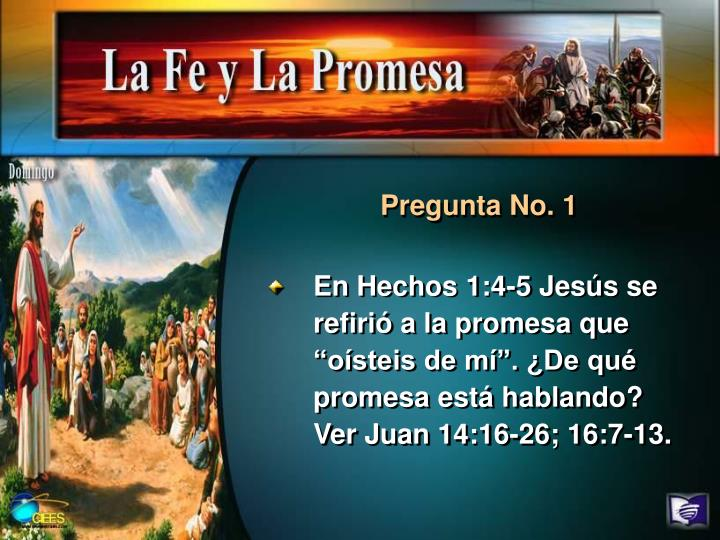 """En Hechos 1:4-5 Jesús se refirió a la promesa que """"oísteis de mí"""". ¿De qué promesa está hablando? Ver Juan 14:16-26; 16:7-13."""