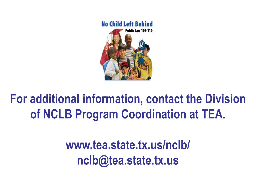 For additional information, contact the Division of NCLB Program Coordination at TEA.