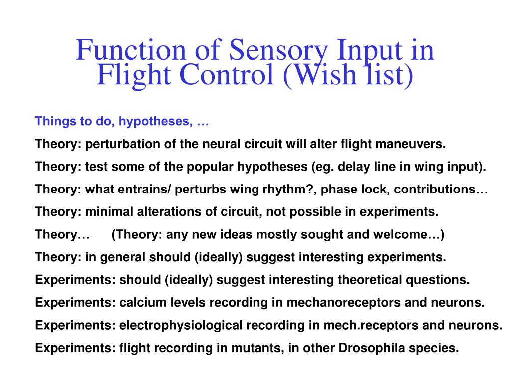 Function of Sensory Input in Flight Control (Wish list)
