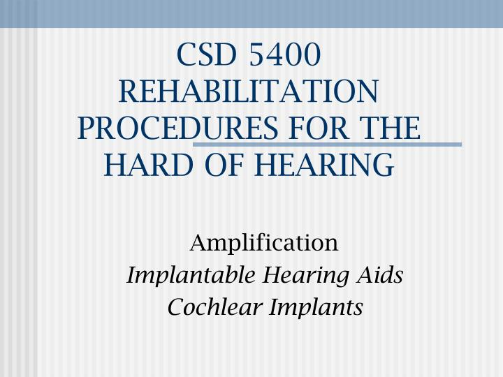 Csd 5400 rehabilitation procedures for the hard of hearing l.jpg