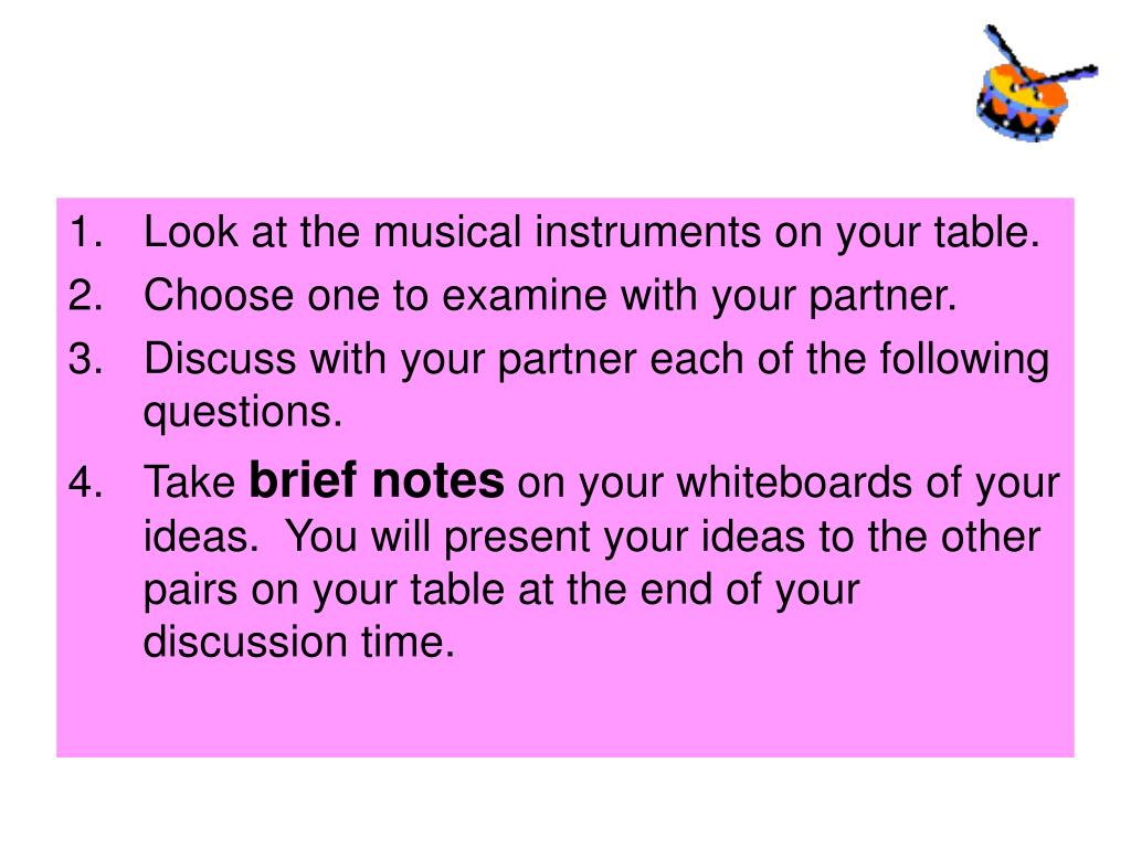 Look at the musical instruments on your table.