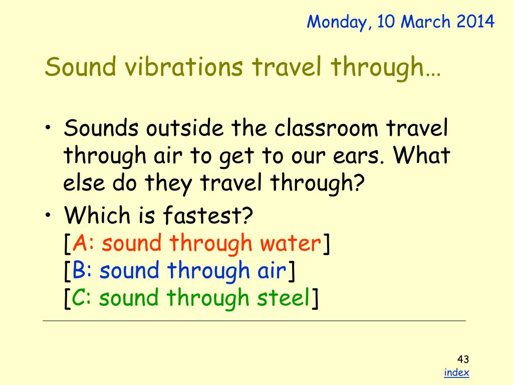 Sound vibrations travel through…