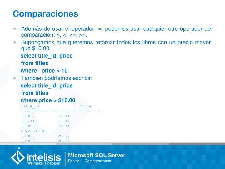 Además de usar el operador  =, podemos usar cualquier otro operador de comparación: >, <, <=, >=.