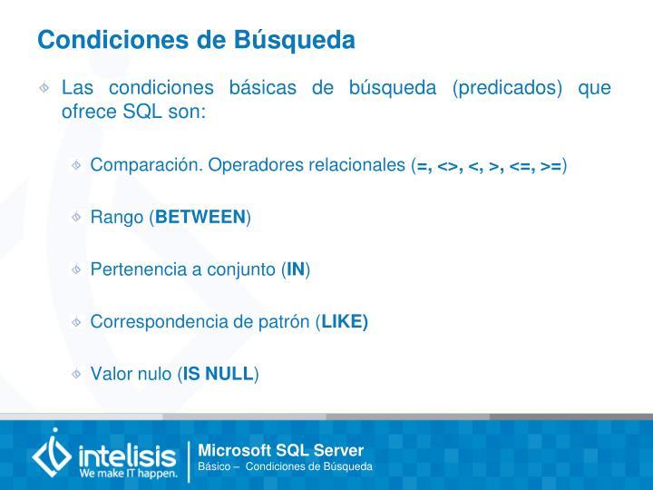 Las condiciones básicas de búsqueda (predicados) que ofrece SQL son: