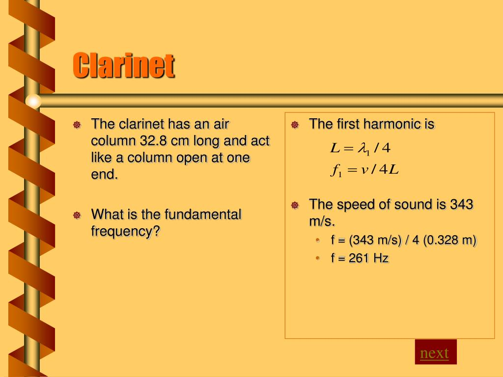 The clarinet has an air column 32.8 cm long and act like a column open at one end.