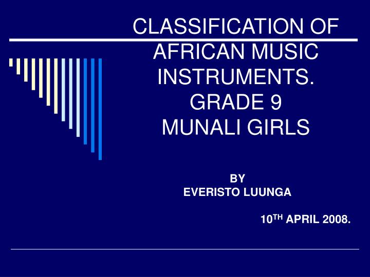Classification of african music instruments grade 9 munali girls