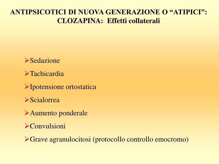 """ANTIPSICOTICI DI NUOVA GENERAZIONE O """"ATIPICI"""": CLOZAPINA:  Effetti collaterali"""