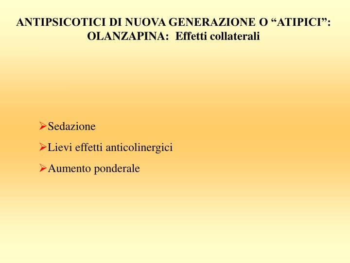 """ANTIPSICOTICI DI NUOVA GENERAZIONE O """"ATIPICI"""": OLANZAPINA:  Effetti collaterali"""