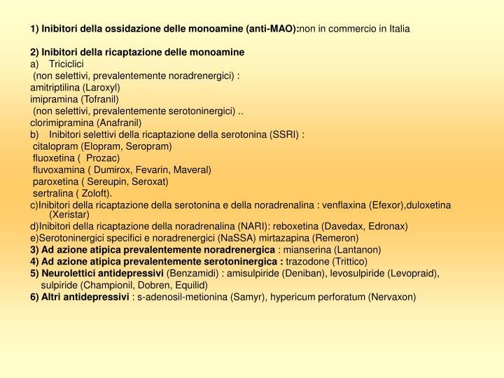 1) Inibitori della ossidazione delle monoamine (anti-MAO):