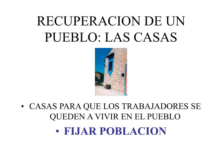 RECUPERACION DE UN PUEBLO: LAS CASAS