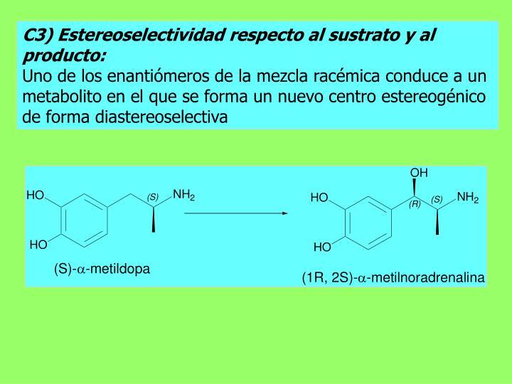 C3) Estereoselectividad respecto al sustrato y al