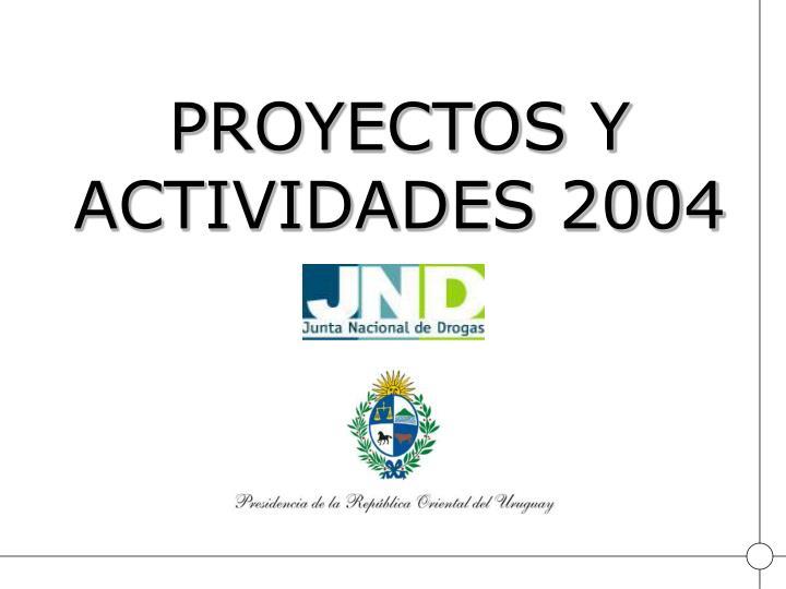 PROYECTOS Y ACTIVIDADES 2004