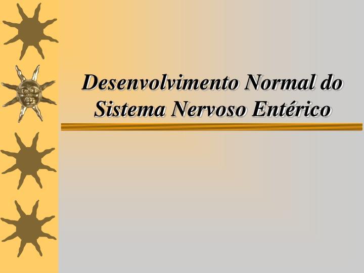 Desenvolvimento Normal do Sistema Nervoso Entérico