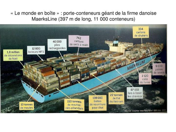 «Le monde en boîte» : porte-conteneurs géant de la firme danoise MaerksLine (397 m de long, 11 000 conteneurs)