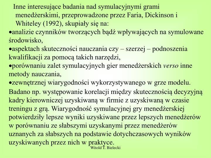 Inne interesujące badania nad symulacyjnymi grami menedżerskimi, przeprowadzone przez Faria, Dickinson i Whiteley (1992), skupiały się na: