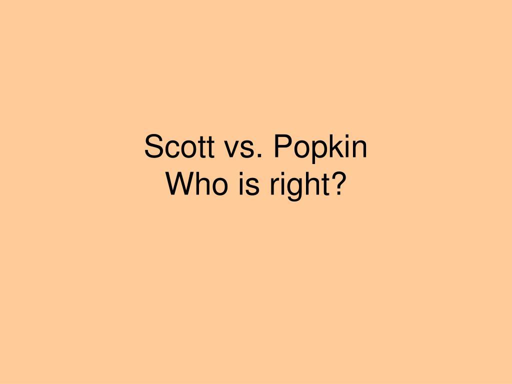Scott vs. Popkin
