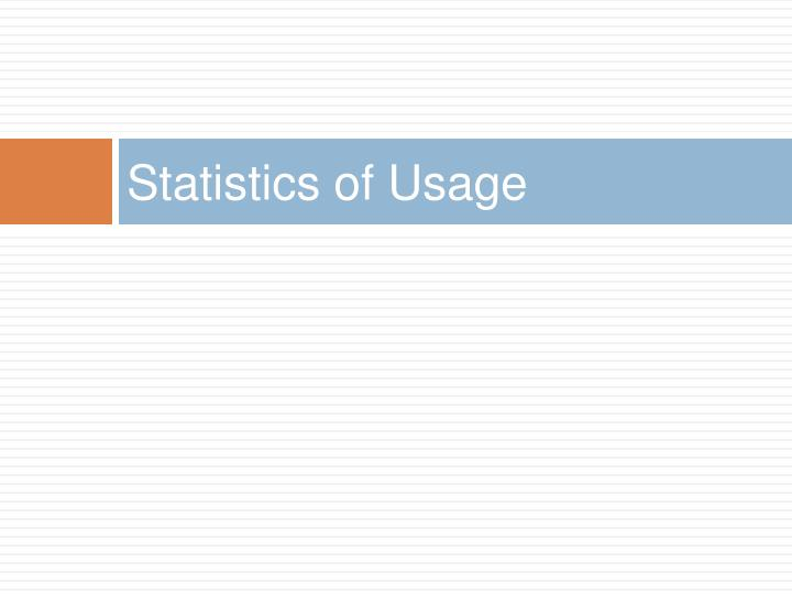 Statistics of Usage